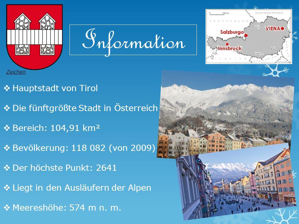 Information Zeichen  Hauptstadt von Tirol  Die fünftgrößte Stadt in Österreich  Bereich: 104,91 km²  Bevölkerung: 118 082 (von 2009)  Der höchste Punkt: 2641  Liegt in den Ausläufern der Alpen  Meereshöhe: 574 m n.
