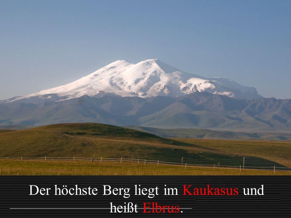 Der höchste Berg liegt im Kaukasus und heißt Elbrus.