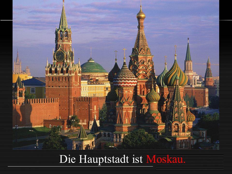Die Hauptstadt ist Moskau.