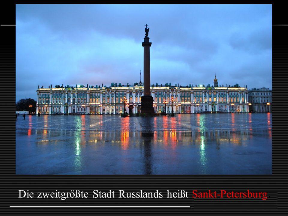 Die zweitgrößte Stadt Russlands heißt Sankt-Petersburg.