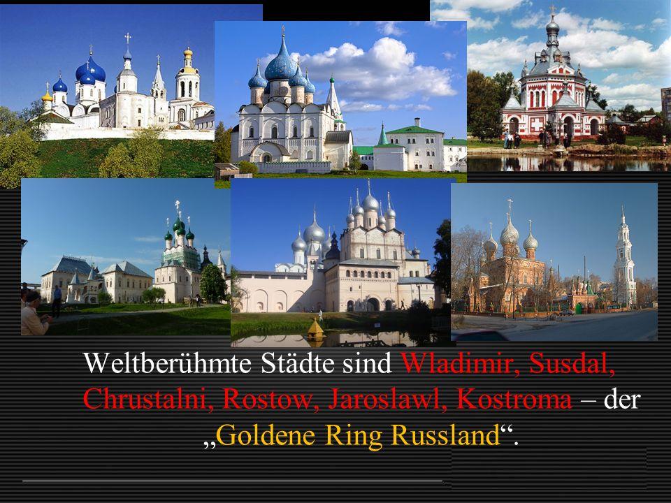 """Weltberühmte Städte sind Wladimir, Susdal, Chrustalni, Rostow, Jaroslawl, Kostroma – der """"Goldene Ring Russland""""."""