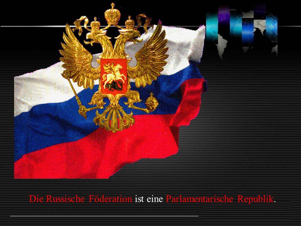 Die Russische Föderation ist eine Parlamentarische Republik.