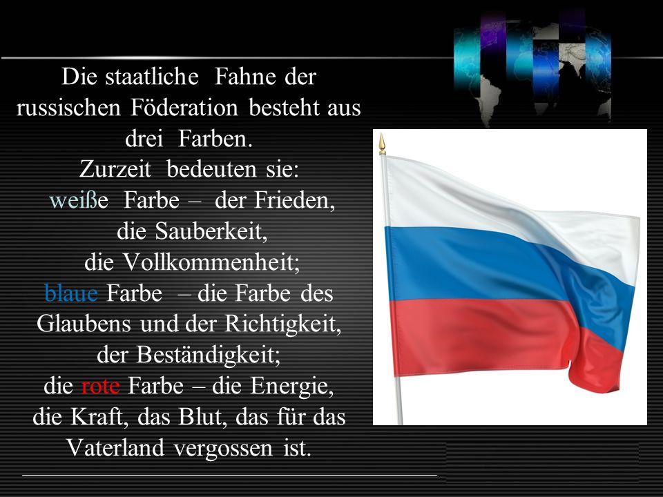 Die staatliche Fahne der russischen Föderation besteht aus drei Farben. Zurzeit bedeuten sie: weiße Farbe – der Frieden, die Sauberkeit, die Vollkomme