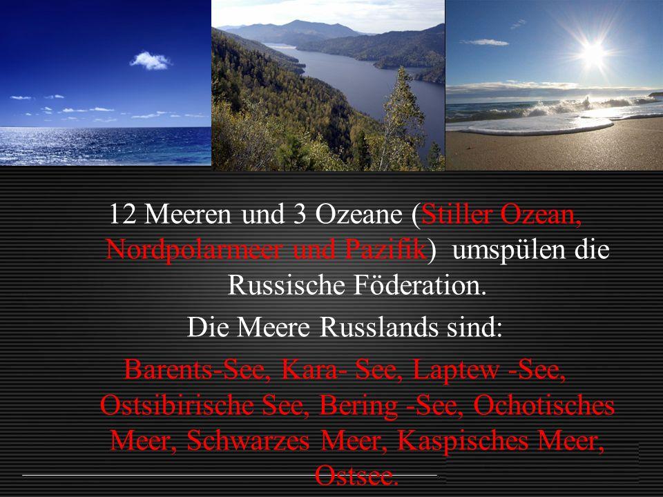 12 Meeren und 3 Ozeane (Stiller Ozean, Nordpolarmeer und Pazifik) umspülen die Russische Föderation. Die Meere Russlands sind: Barents-See, Kara- See,