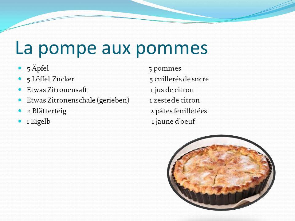 La pompe aux pommes 5 Äpfel 5 pommes 5 Löffel Zucker 5 cuillerés de sucre Etwas Zitronensaft 1 jus de citron Etwas Zitronenschale (gerieben) 1 zeste d