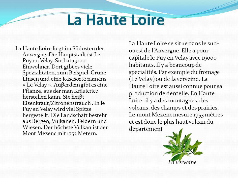 La Haute Loire La Haute Loire liegt im Südosten der Auvergne. Die Hauptstadt ist Le Puy en Velay. Sie hat 19000 Einwohner. Dort gibt es viele Speziali