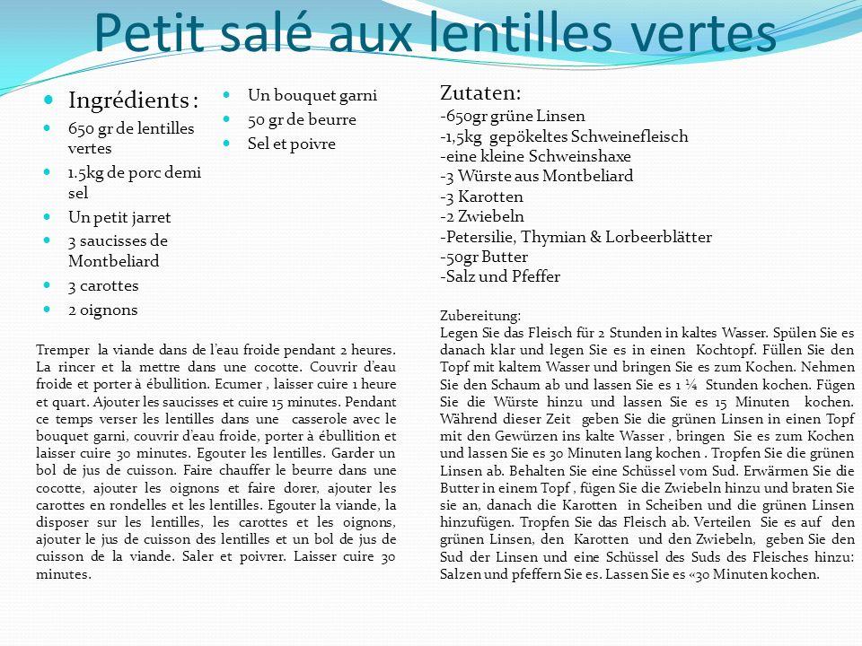 Petit salé aux lentilles vertes Ingrédients : 650 gr de lentilles vertes 1.5kg de porc demi sel Un petit jarret 3 saucisses de Montbeliard 3 carottes