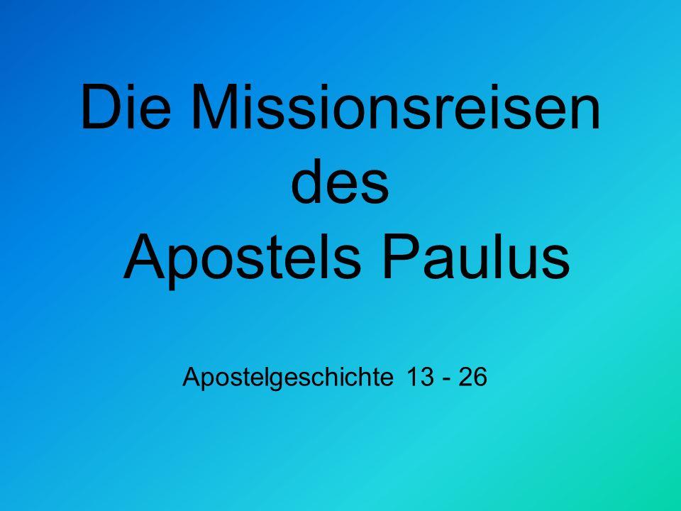 Die Missionsreisen des Apostels Paulus Apostelgeschichte 13 - 26