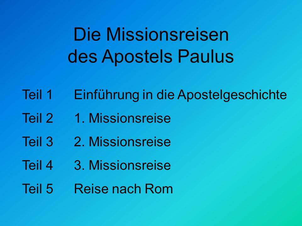 Die Missionsreisen des Apostels Paulus Teil 1 Teil 2 Teil 3 Teil 4 Teil 5 Einführung in die Apostelgeschichte 1.