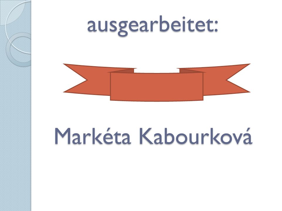 ausgearbeitet: Markéta Kabourková