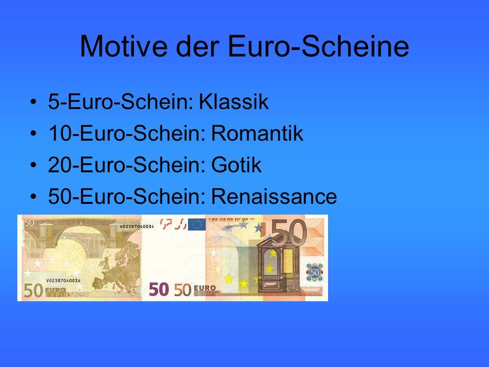 Motive der Euro-Scheine 5-Euro-Schein: Klassik 10-Euro-Schein: Romantik 20-Euro-Schein: Gotik 50-Euro-Schein: Renaissance