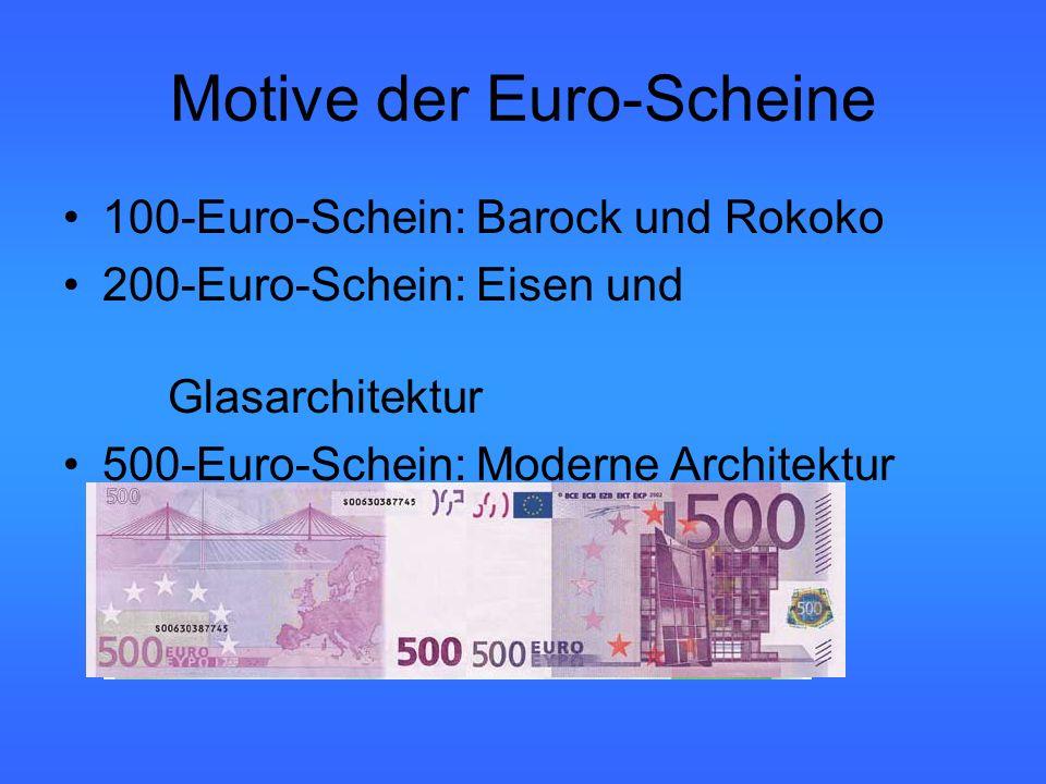 Motive der Euro-Scheine 100-Euro-Schein: Barock und Rokoko 200-Euro-Schein: Eisen und Glasarchitektur 500-Euro-Schein: Moderne Architektur