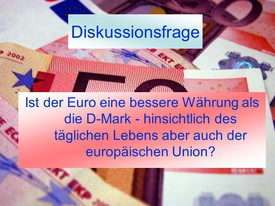 Diskussionsfrage Ist der Euro eine bessere Währung als die D-Mark - hinsichtlich des täglichen Lebens aber auch der europäischen Union?