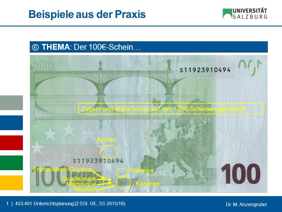 Dr. M. Anzengruber 1 | 453.401 Unterrichtsplanung (2 SSt. UE, SS 2015/16) Beispiele aus der Praxis ⑥ THEMA: Der 100€-Schein… Azoren Madeira Kanaren Fr