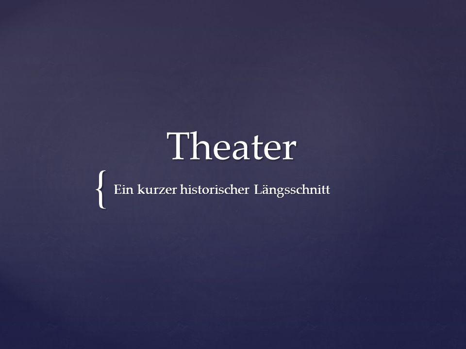 { Theater Ein kurzer historischer Längsschnitt