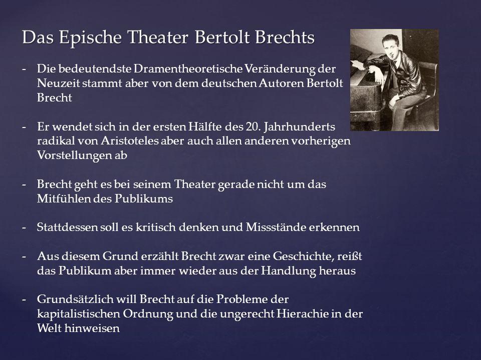 Das Epische Theater Bertolt Brechts -Die bedeutendste Dramentheoretische Veränderung der Neuzeit stammt aber von dem deutschen Autoren Bertolt Brecht -Er wendet sich in der ersten Hälfte des 20.