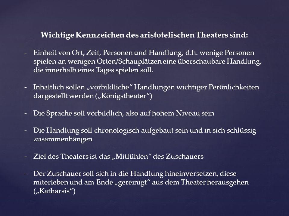 Wichtige Kennzeichen des aristotelischen Theaters sind: -Einheit von Ort, Zeit, Personen und Handlung, d.h.