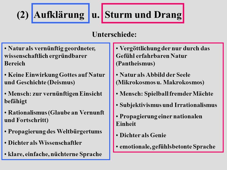 (2) Aufklärung u. Sturm und Drang Unterschiede: Natur als vernünftig geordneter, wissenschaftlich ergründbarer Bereich Keine Einwirkung Gottes auf Nat