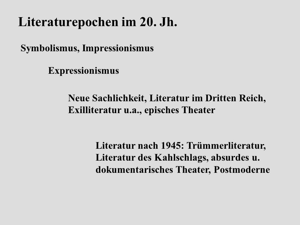 Literaturepochen im 20. Jh. Symbolismus, Impressionismus Expressionismus Neue Sachlichkeit, Literatur im Dritten Reich, Exilliteratur u.a., episches T