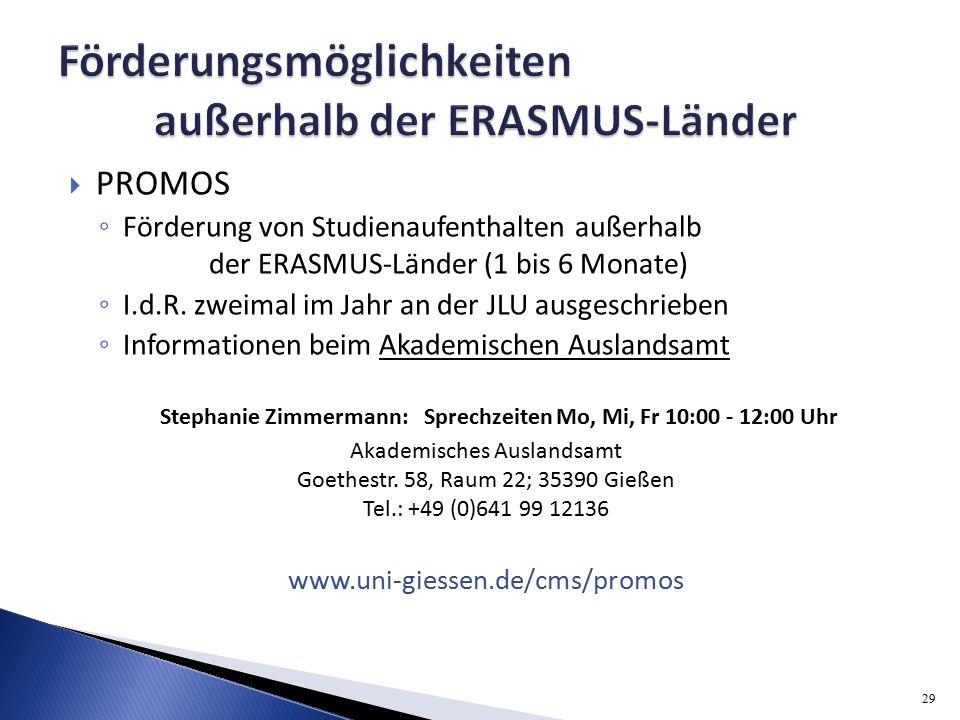  PROMOS ◦ Förderung von Studienaufenthalten außerhalb der ERASMUS-Länder (1 bis 6 Monate) ◦ I.d.R.