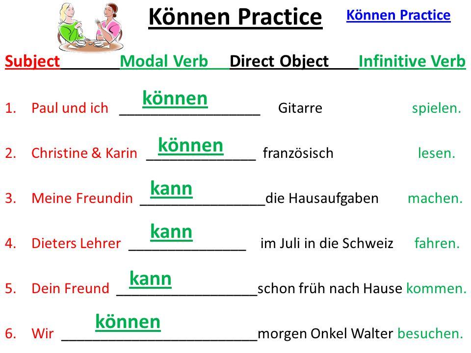 Können Practice Subject Modal Verb Direct Object Infinitive Verb 1.Paul und ich __________________ Gitarre spielen.