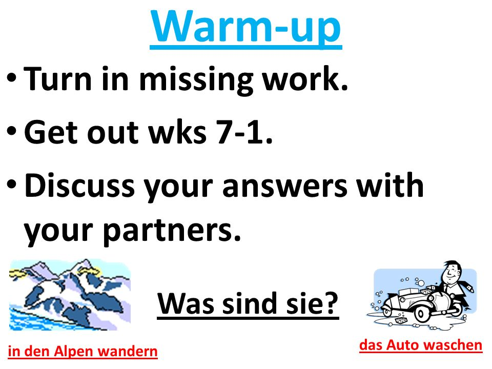 Warm-up Turn in missing work. Get out wks 7-1. Discuss your answers with your partners.