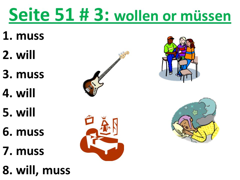 Seite 51 # 3: wollen or müssen 1.muss 2.will 3.muss 4.will 5.will 6.muss 7.muss 8.will, muss