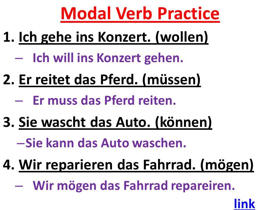 Modal Verb Practice 1.Ich gehe ins Konzert. (wollen) – Ich will ins Konzert gehen.