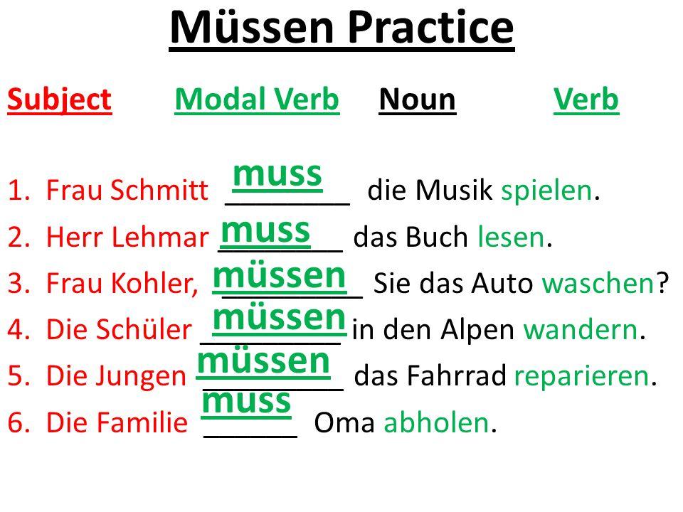 Müssen Practice Subject Modal Verb NounVerb 1.Frau Schmitt ________ die Musik spielen.