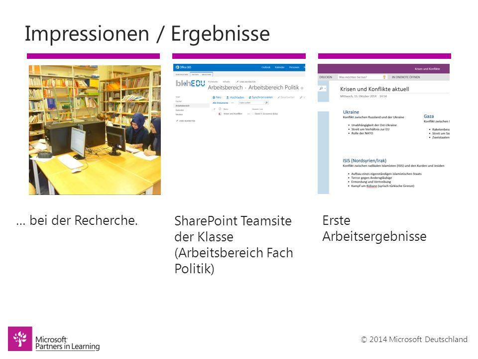 © 2014 Microsoft Deutschland Impressionen / Ergebnisse Erste Arbeitsergebnisse SharePoint Teamsite der Klasse (Arbeitsbereich Fach Politik) … bei der Recherche.