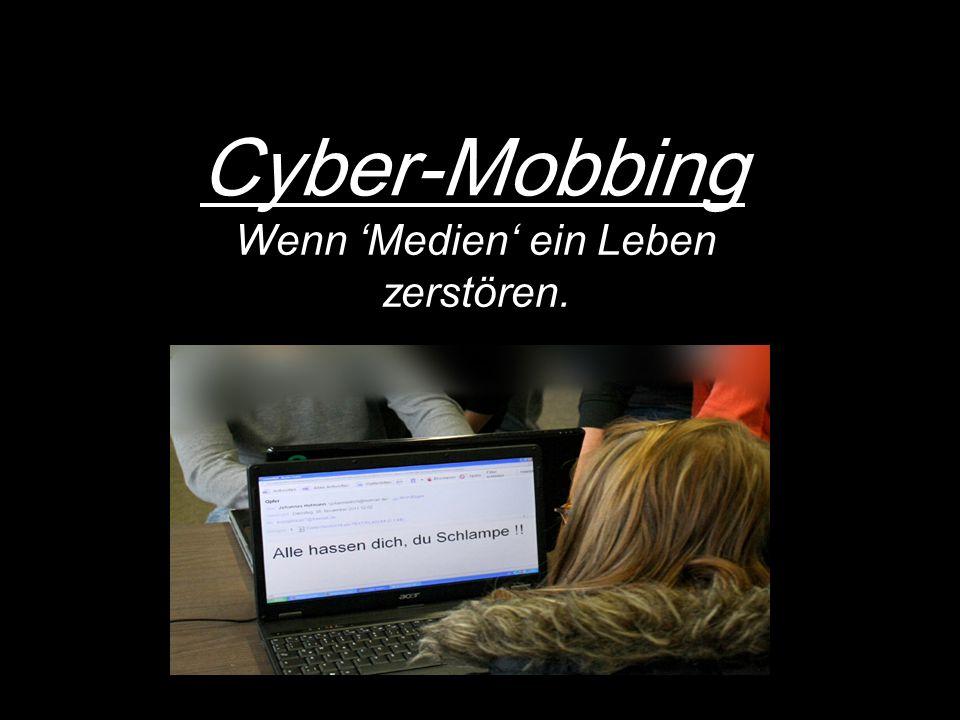 Cyber-Mobbing Wenn 'Medien' ein Leben zerstören.