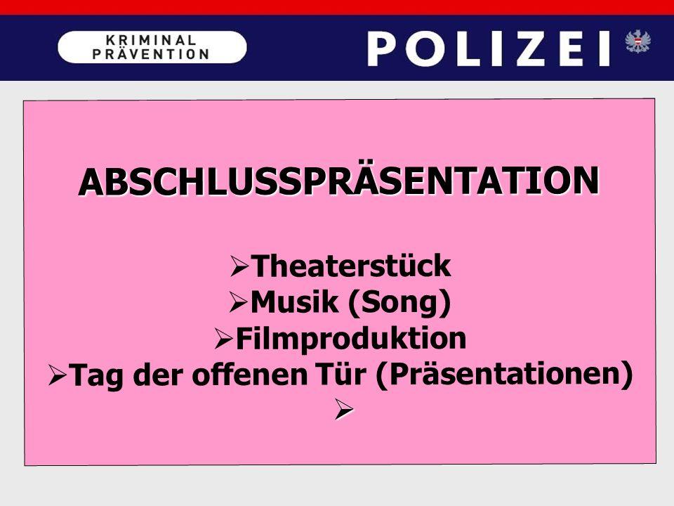 ABSCHLUSSPRÄSENTATION  Theaterstück  Musik (Song)  Filmproduktion  Tag der offenen Tür (Präsentationen) 