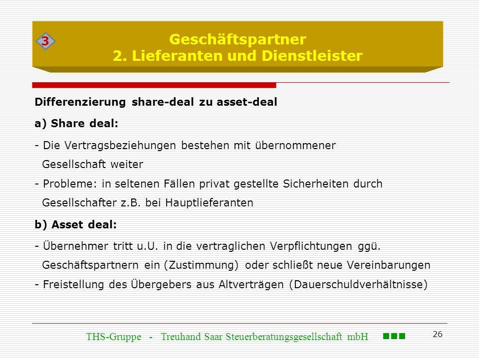26 Geschäftspartner 2. Lieferanten und Dienstleister Differenzierung share-deal zu asset-deal a) Share deal: - Die Vertragsbeziehungen bestehen mit üb