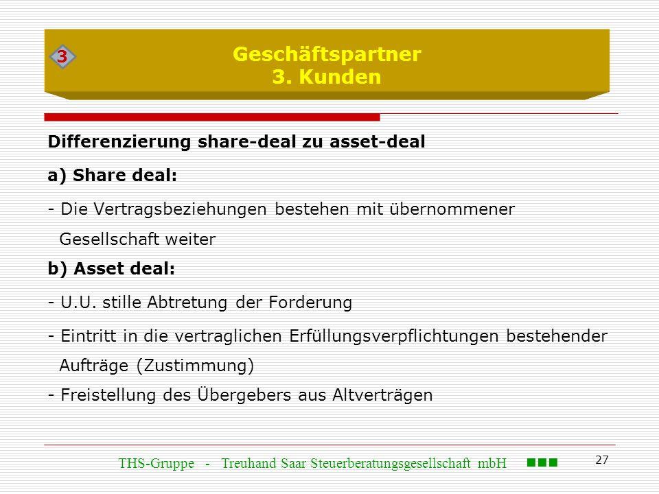27 Geschäftspartner 3. Kunden Differenzierung share-deal zu asset-deal a) Share deal: - Die Vertragsbeziehungen bestehen mit übernommener Gesellschaft