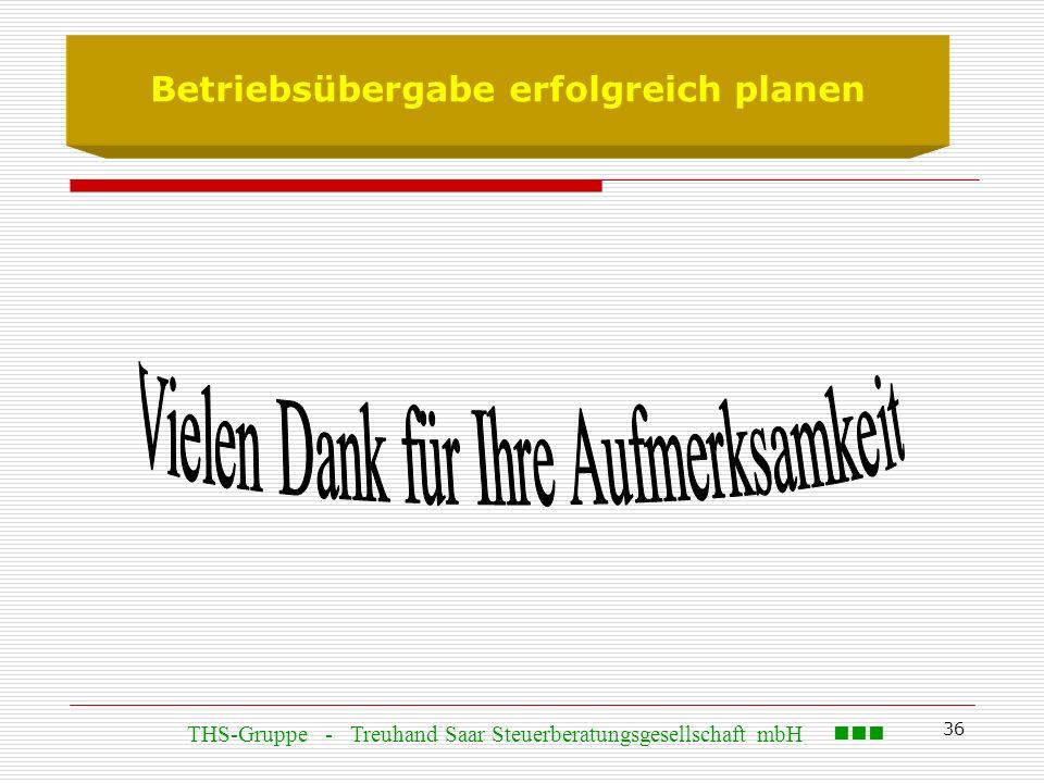 36 THS-Gruppe - Treuhand Saar Steuerberatungsgesellschaft mbH Betriebsübergabe erfolgreich planen