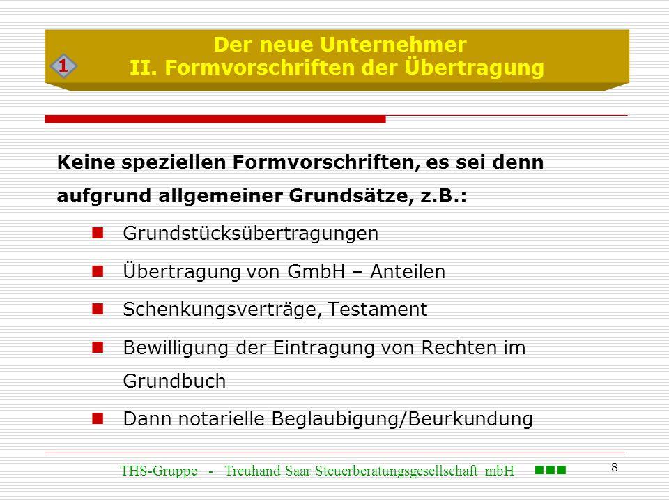 8 Keine speziellen Formvorschriften, es sei denn aufgrund allgemeiner Grundsätze, z.B.: Grundstücksübertragungen Übertragung von GmbH – Anteilen Schen
