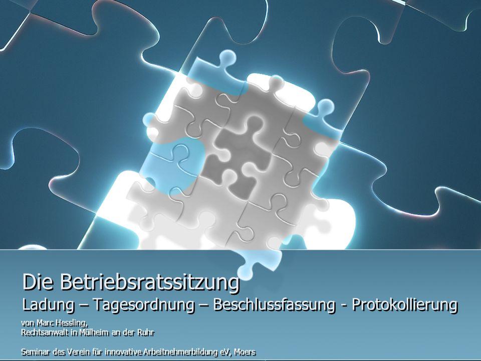 Die Betriebsratssitzung Ladung – Tagesordnung – Beschlussfassung - Protokollierung von Marc Hessling, Rechtsanwalt in Mülheim an der Ruhr Seminar des
