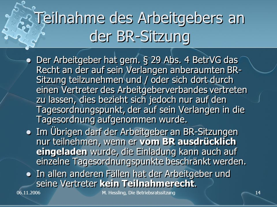 06.11.2006M. Hessling, Die Betriebsratssitzung14 Teilnahme des Arbeitgebers an der BR-Sitzung Der Arbeitgeber hat gem. § 29 Abs. 4 BetrVG das Recht an