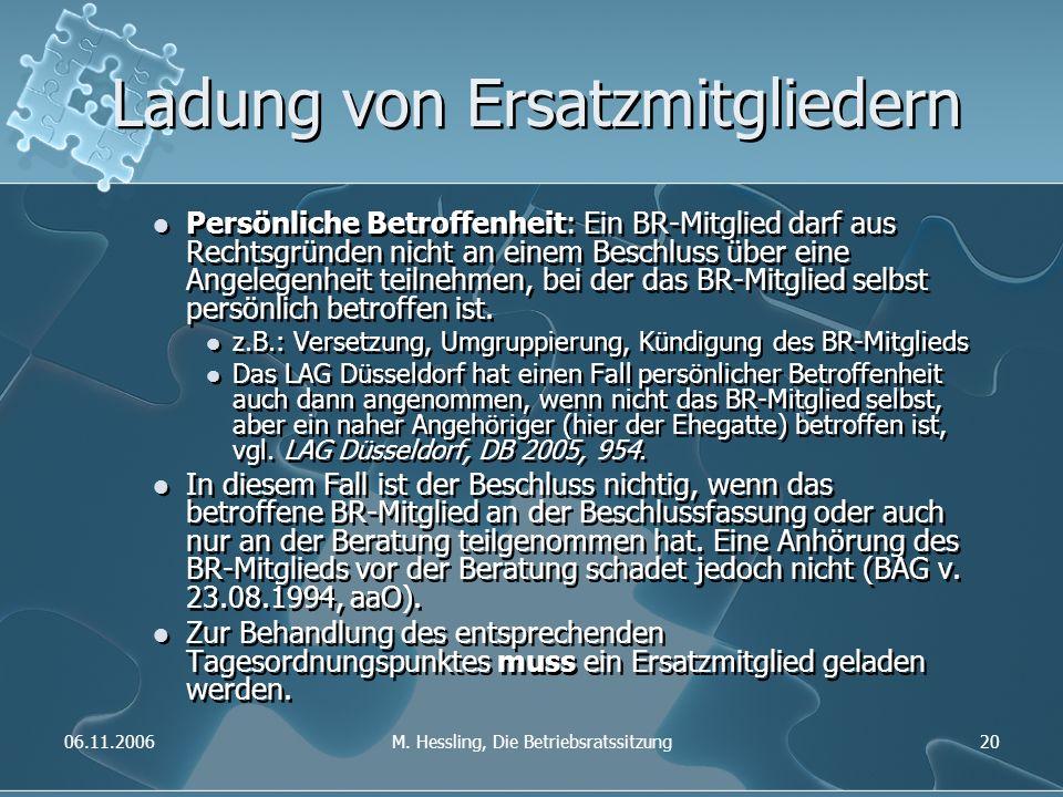 06.11.2006M. Hessling, Die Betriebsratssitzung20 Ladung von Ersatzmitgliedern Persönliche Betroffenheit: Ein BR-Mitglied darf aus Rechtsgründen nicht