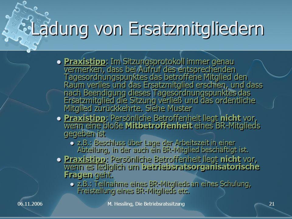 06.11.2006M. Hessling, Die Betriebsratssitzung21 Ladung von Ersatzmitgliedern Praxistipp: Im Sitzungsprotokoll immer genau vermerken, dass bei Aufruf