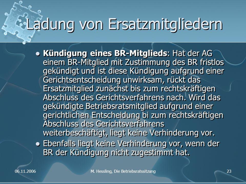 06.11.2006M. Hessling, Die Betriebsratssitzung23 Ladung von Ersatzmitgliedern Kündigung eines BR-Mitglieds: Hat der AG einem BR-Mitglied mit Zustimmun
