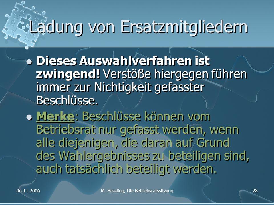06.11.2006M. Hessling, Die Betriebsratssitzung28 Ladung von Ersatzmitgliedern Dieses Auswahlverfahren ist zwingend! Verstöße hiergegen führen immer zu