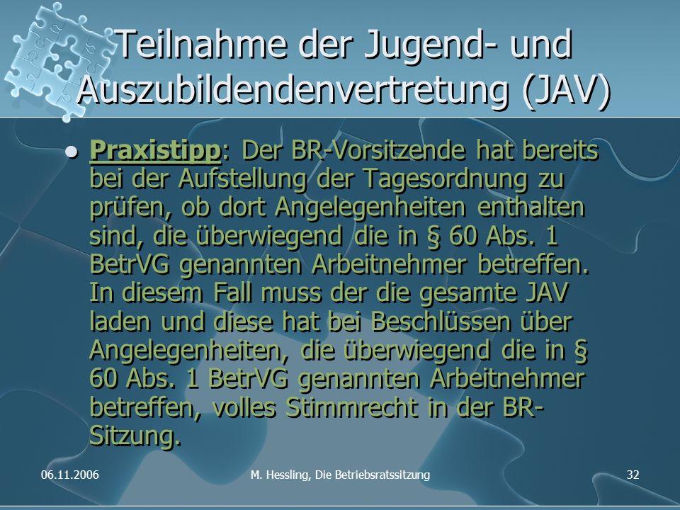 06.11.2006M. Hessling, Die Betriebsratssitzung32 Teilnahme der Jugend- und Auszubildendenvertretung (JAV) Praxistipp: Der BR-Vorsitzende hat bereits b