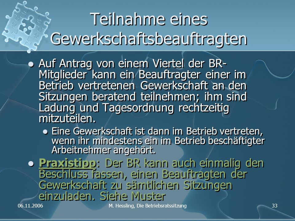 06.11.2006M. Hessling, Die Betriebsratssitzung33 Teilnahme eines Gewerkschaftsbeauftragten Auf Antrag von einem Viertel der BR- Mitglieder kann ein Be
