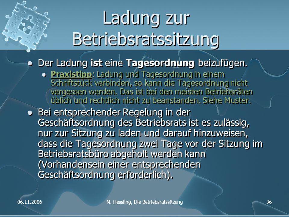 06.11.2006M. Hessling, Die Betriebsratssitzung36 Ladung zur Betriebsratssitzung Der Ladung ist eine Tagesordnung beizufügen. Praxistipp: Ladung und Ta