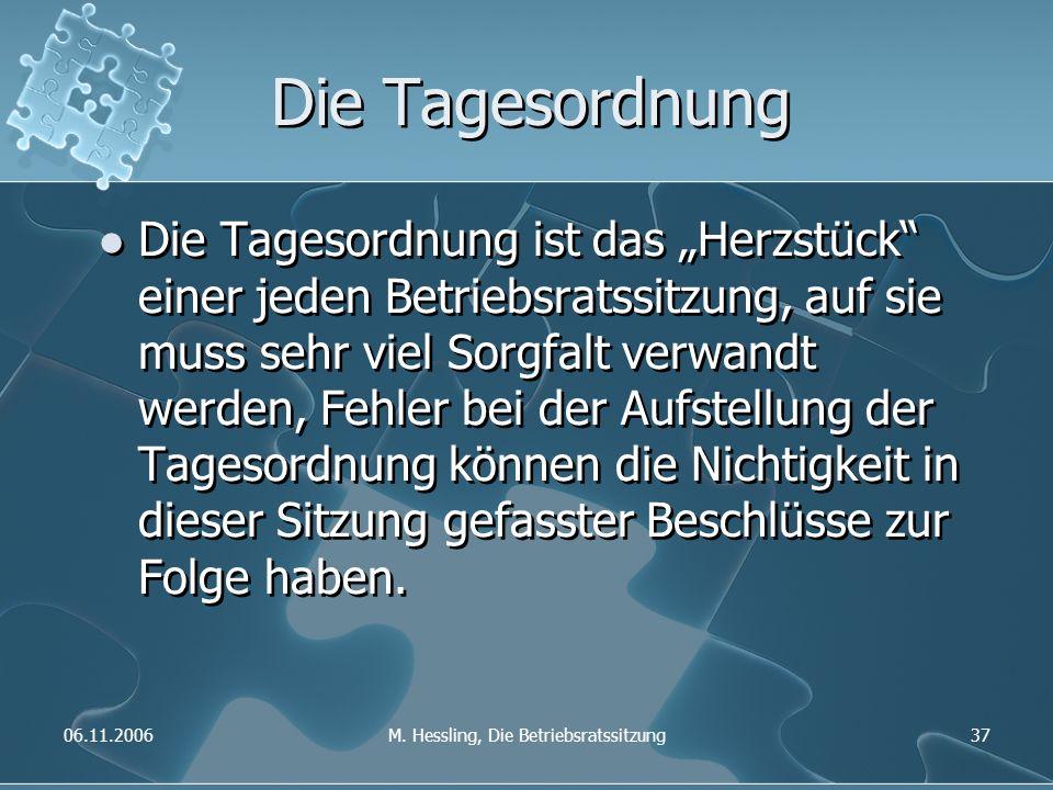 """06.11.2006M. Hessling, Die Betriebsratssitzung37 Die Tagesordnung Die Tagesordnung ist das """"Herzstück"""" einer jeden Betriebsratssitzung, auf sie muss s"""