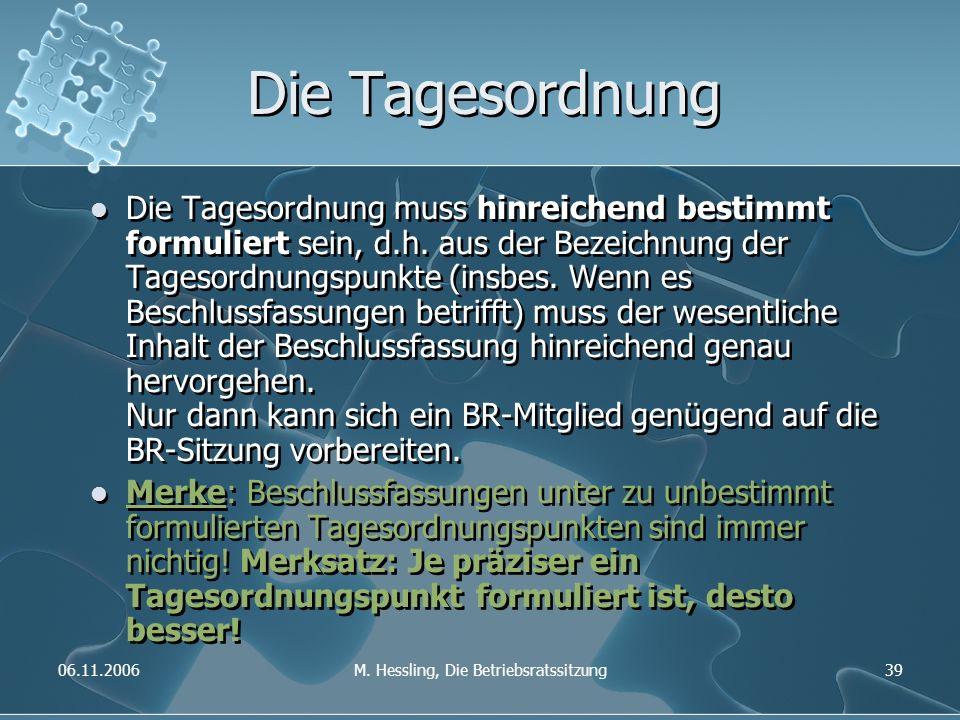 06.11.2006M. Hessling, Die Betriebsratssitzung39 Die Tagesordnung Die Tagesordnung muss hinreichend bestimmt formuliert sein, d.h. aus der Bezeichnung