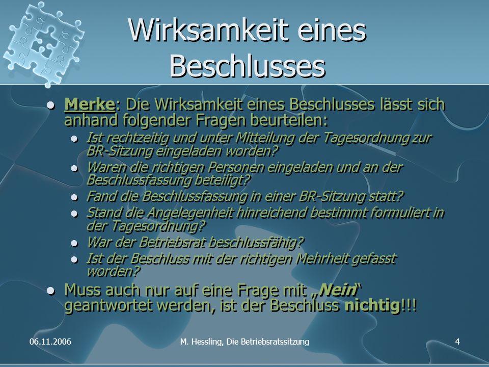 06.11.2006M. Hessling, Die Betriebsratssitzung4 Wirksamkeit eines Beschlusses Merke: Die Wirksamkeit eines Beschlusses lässt sich anhand folgender Fra