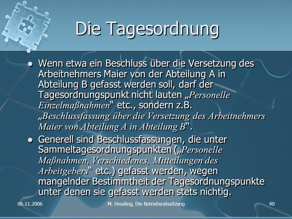 06.11.2006M. Hessling, Die Betriebsratssitzung40 Die Tagesordnung Wenn etwa ein Beschluss über die Versetzung des Arbeitnehmers Maier von der Abteilun