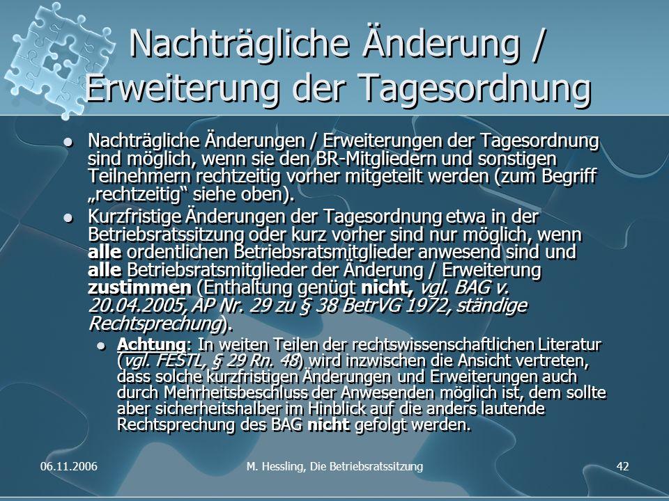 06.11.2006M. Hessling, Die Betriebsratssitzung42 Nachträgliche Änderung / Erweiterung der Tagesordnung Nachträgliche Änderungen / Erweiterungen der Ta